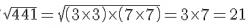 sqrt{441}=sqrt{left (3times3 right )timesleft (7times7 right )}=3times7=21