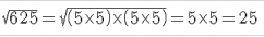 sqrt{625}=sqrt{left (5times5 right )timesleft (5times5 right )}=5times5=25