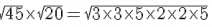 sqrt{45}timessqrt{20} = sqrt{3times3times5times2times2times5}
