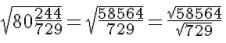 sqrt{80frac{244}{729}}=sqrt{frac{58564}{729}}=frac{sqrt{58564}}{sqrt{729}}